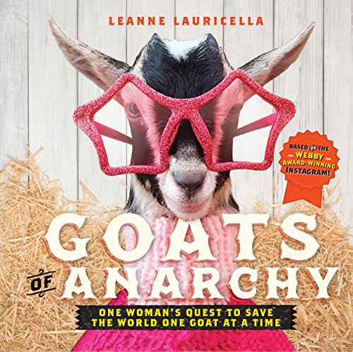 Goats of Anarchy: One Woman's Quest to Save the World One Goat At A Time -