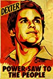 Dexter Power-Saw to the People TV Poster Print - 24x36 Television Poster Print by Shepard Fairey, 24x36