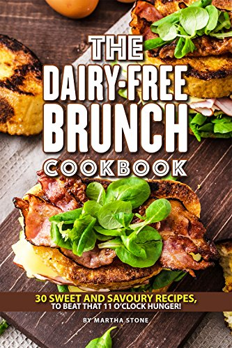 The Dairy-Free Brunch Cookbook: 30 Sweet and Savory Recipes, To Beat That 11 O'clock Hunger! by Martha Stone