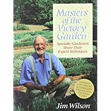 Masters of the Victory Garden: Specialty Gardeners Share Their Expert Techniques