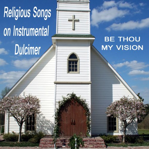 Religious Songs on Instrumental Dulcimer: Be Thou My Vision ()