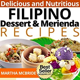 Delicious and Nutritious Filipino Dessert and Merienda Recipes: Affordable, Easy and Tasty Meals You Will Love (Bestselling Filipino Recipes Book 3) by [McBride, Martha]