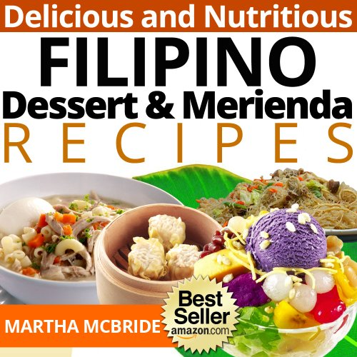 Delicious and Nutritious Filipino Dessert and Merienda Recipes: Affordable, Easy and Tasty Meals You Will Love (Bestselling Filipino Recipes Book 3) (Filipino Dessert Cookbook)