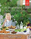 It All Begins with Food: From Babys First Foods to Wholesome Family Meals: Over 120 Delicious Recipes for Clean Eating and Healthy Living