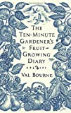 img - for The Ten-Minute Gardener's Fruit-Growing Diary by Val Bourne (29-Sep-2011) Hardcover book / textbook / text book