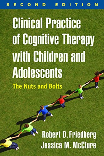 Clinical Practice of Cognitive Therapy with Children and Adolescents, Second Edition: The Nuts and Bolts Pdf