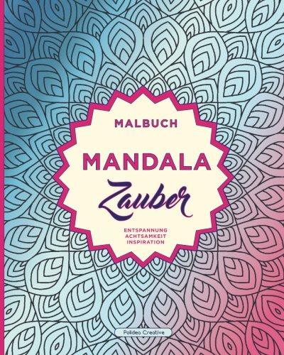 Mandala-Zauber: Mandala Malbuch: Anti-Stress Malbuch für Erwachsene zum Ausmalen & Entspannen Taschenbuch – 11. Dezember 2017 Polidea Creative 1981586741 BODY
