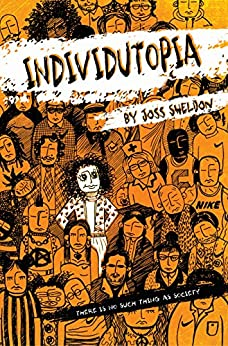 INDIVIDUTOPIA: A novel set in a neoliberal dystopia by [Sheldon, Joss]
