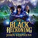 The Black Reckoning: The Books of Beginning 3 Audiobook by John Stephens Narrated by Jim Dale