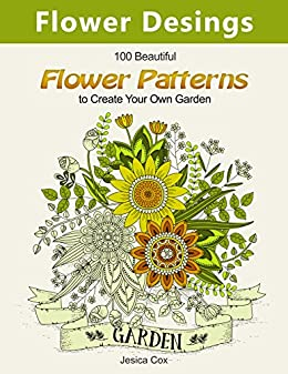 Flower Desings: 100 Beautiful Flower Patterns to Create Your Own Garden