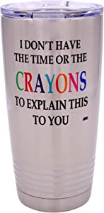 Funny I Don't Have The Time Or The Crayons To Explain This To You Large 20 Ounce Travel Tumbler Mug Cup w/Lid Sarcastic Work Gift For Boss Manager or Supervisor