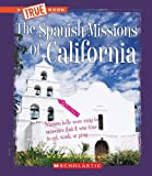 Search : The Spanish Missions of California (True Books: American History (Paperback))