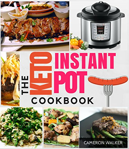 KETO INSTANT POT COOKBOOK: Low Carb Recipes for Your Pressure Cooker (UNIQUE! with macros & total carb/net carb calculations per recipe) (Keto for beginners) by Cameron Walker