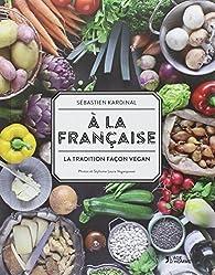 A la française : la tradition façon vegan par Sébastien Kardinal