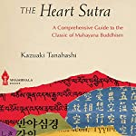 The Heart Sutra: A Comprehensive Guide to the Classic of Mahayana Buddhism | Kazuaki Tanahashi