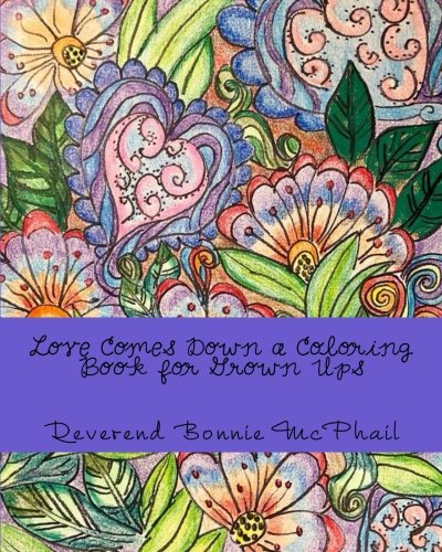 Love Comes Down a Coloring Book for Grown Ups: A Stress Relieving Inspirational Adventure