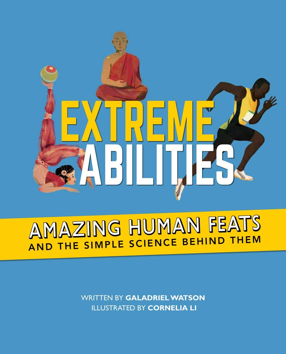 Extreme Abilities Amazing Human Feats and the Simple Science Behind Them