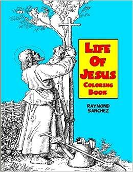Amazon.com: Life Of Jesus Coloring Book (9781530313082): Raymond ...
