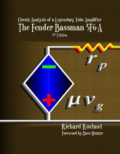 (Circuit Analysis of a Legendary Tube Amplifier: The Fender Bassman 5F6-A, Third Edition)