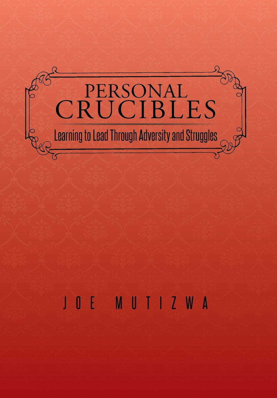 Read Online Personal Crucibles: Learning to Lead Through Adversity and Struggles PDF