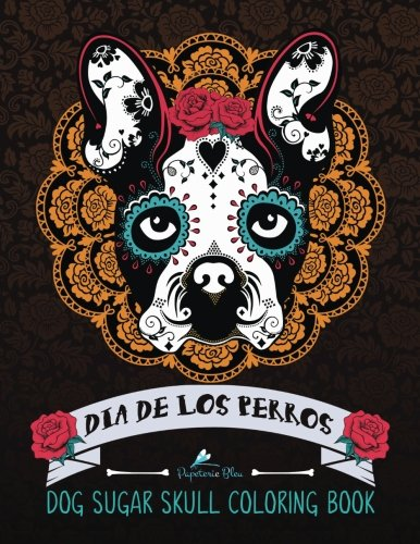 Dog Sugar Skull Coloring Book: Dia de Los Perros