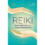 Reiki: Guia prático para a Cura Energética: + de 100 tratamentos