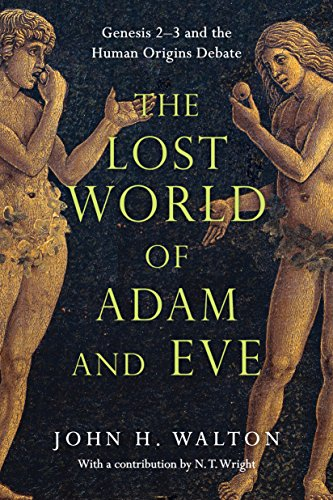 - The Lost World of Adam and Eve: Genesis 2-3 and the Human Origins Debate (The Lost World Series)