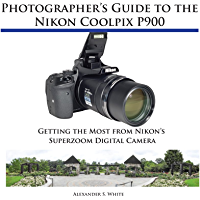 Photographer's Guide to the Nikon Coolpix P900: Getting the Most from Nikon's Superzoom Digital Camera book cover