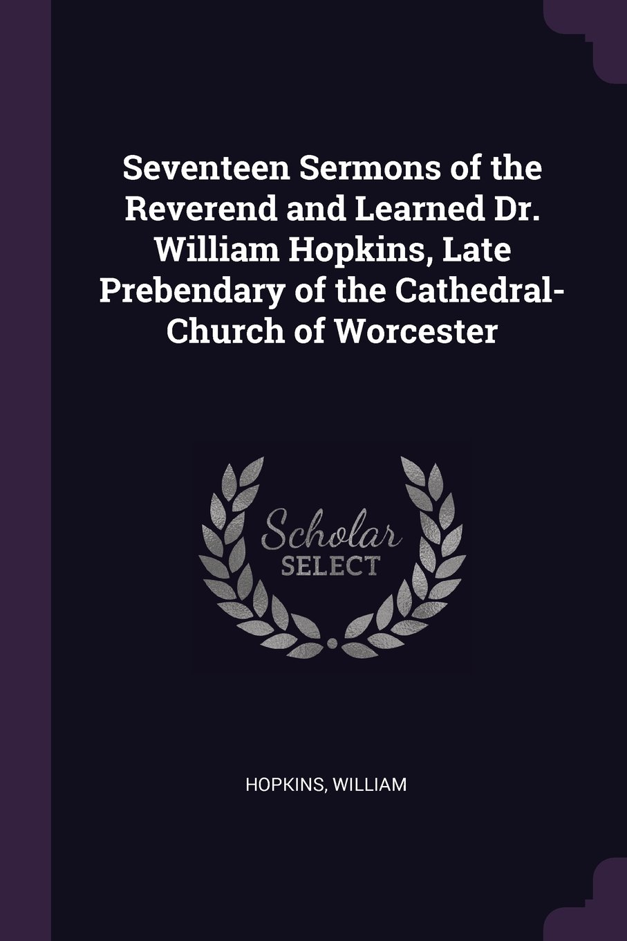 Seventeen Sermons of the Reverend and Learned Dr. William Hopkins, Late Prebendary of the Cathedral-Church of Worcester pdf epub