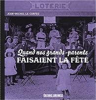 Quand nos grands-parents faisaient la fête par Jean-Michel Le Corfec