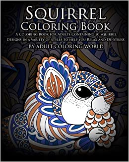 Amazon Squirrel Coloring Book A For Adults Containing 20 Designs In Variety Of Styles To Help You Relax And De Stress Animal