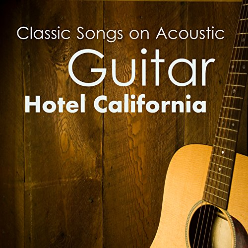 - Classic Songs on Acoustic Guitar: Hotel California