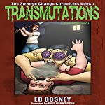 Transmutations: The Strange Change Chronicles, Book 1 | Ed Gosney