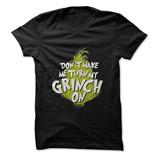 fea51d159 Amazon.com: Don't Make Me Turn My Grinch On-T-Shirt/Black/XL - Made ...