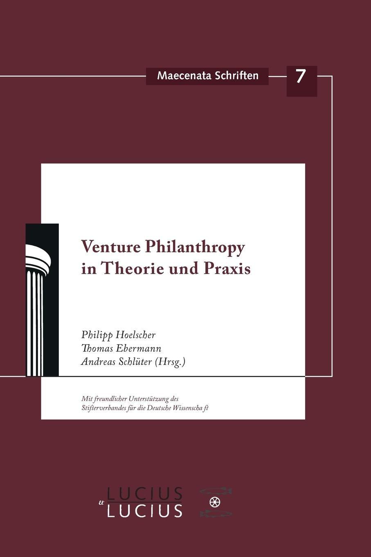 Venture Philanthropy in Theorie und Praxis (Maecenata Schriften, Band 7)