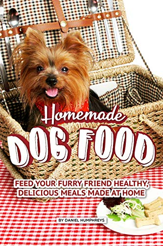 Homemade Dog Food: Feed Your Furry Friend Healthy, Delicious Meals Made at Home by [Humphreys, Daniel]