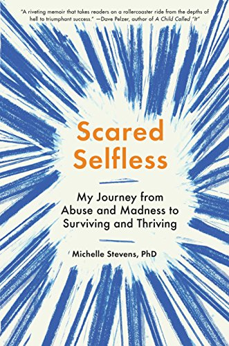 Scared Selfless: My Journey from Abuse and Madness to Surviving and Thriving cover