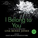 I Belong to You: Inside Out, Book 5 Audiobook by Lisa Renee Jones Narrated by Grace Grant, Sebastian York
