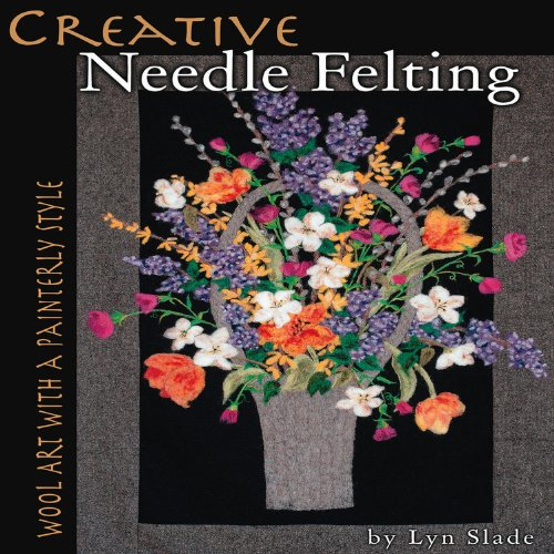 Creative Needle Felting: Wool Art with a Painterly Style