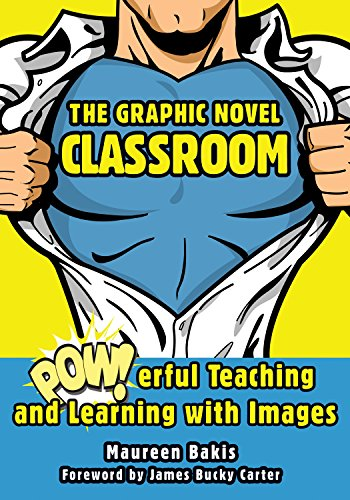 The Graphic Novel Classroom: POWerful Teaching and Learning with Images by Skyhorse Publishing