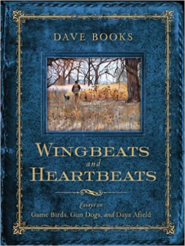 wingbeats and heartbeats essays on game birds gun dogs and days wingbeats and heartbeats essays on game birds gun dogs and days afield dave books christopher smith 9780299294700 com books