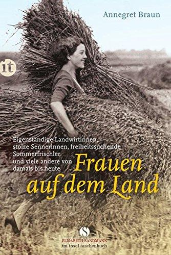 Frauen auf dem Land: Eigenständige Landwirtinnen, stolze Sennerinnen, freiheitssuchende Sommerfrischler und viele andere von damals bis heute (insel taschenbuch)