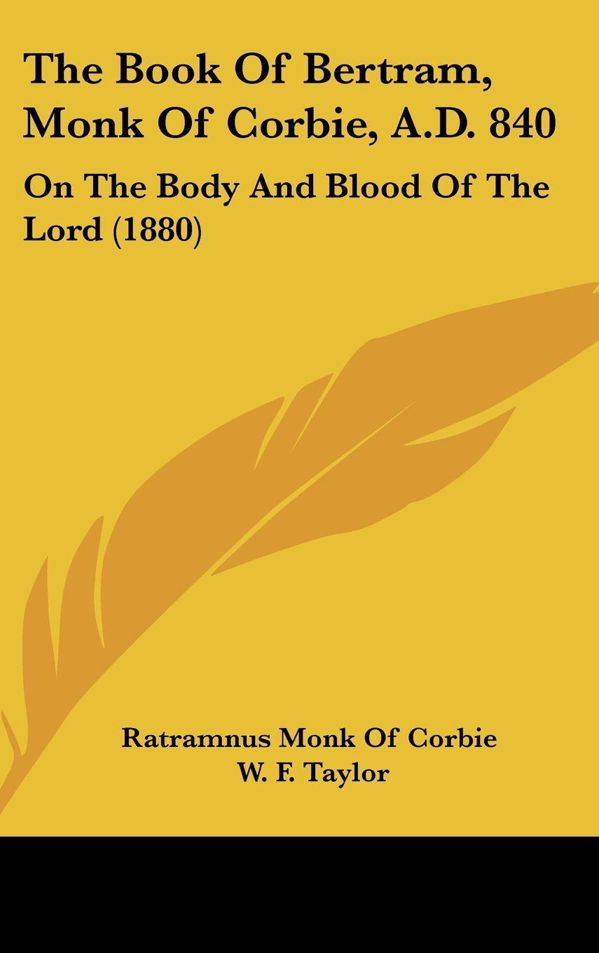 The Book of Bertram, Monk of Corbie, A.D. 840: On the Body and Blood of the Lord (1880) ebook