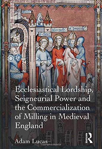 Ecclesiastical Lordship, Seigneurial Power and the Commercialization of Milling in Medieval England