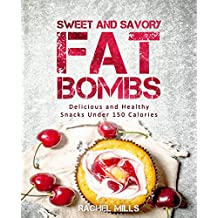 Sweet and Savory Fat Bombs: Delicious and Healthy Snacks Under 150 Calories