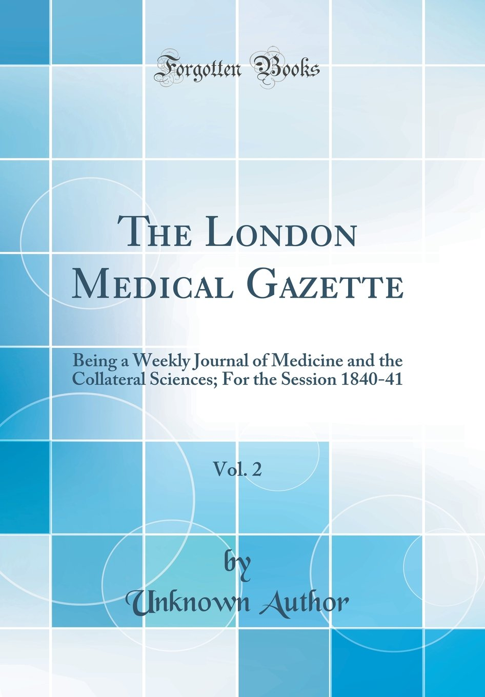 The London Medical Gazette, Vol. 2: Being a Weekly Journal of Medicine and the Collateral Sciences; For the Session 1840-41 (Classic Reprint) pdf epub