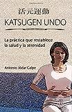 Katsugen Undo, la pr??ctica que restablece la salud y la serenidad by Antonio Jodar Calpe (2011-12-09)