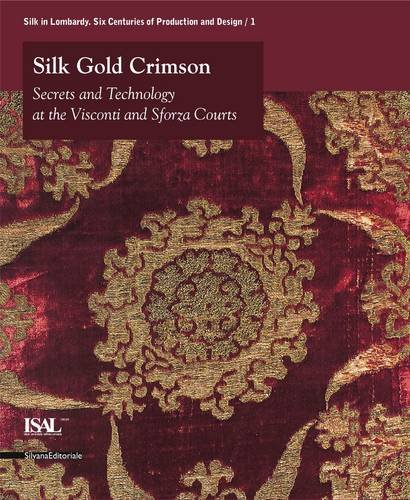 Silk, Gold and Crimson: Opulence in the Workshops of the Courts of the Visconti and the Sforza pdf