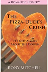 The Pizza Dude's Crush: It's Not Always About the Dough Kindle Edition