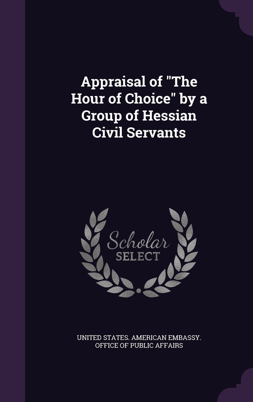 "Download Appraisal of ""The Hour of Choice"" by a Group of Hessian Civil Servants pdf epub"